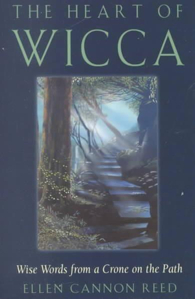Heart of Wicca : Wise Words from a Crone on the Path