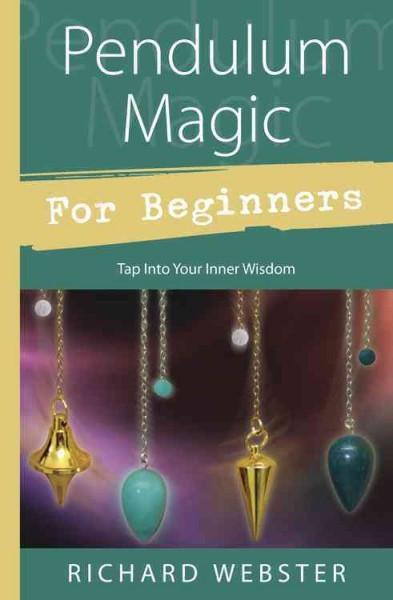 Pendulum Magic for Beginners : Power to Achieve All Goals