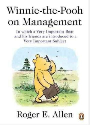 Winnie-the-Pooh on Management : In Which a Very Important Bear and His Friends Are Introduced to a Very Important Subject