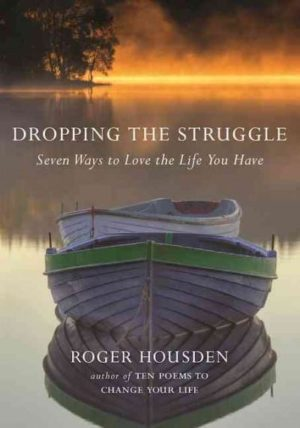 Dropping the Struggle : Seven Ways to Love the Life You Have