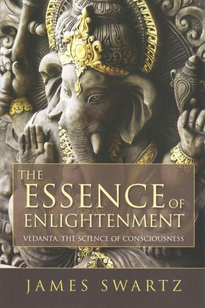 Essence of Enlightenment : Vedanta, the Science of Consciousness