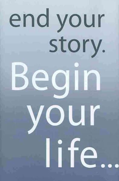 End Your Story. Begin Your Life...
