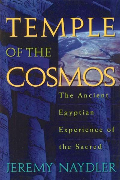 Temple of the Cosmos : The Ancient Egyptian Experience of the Sacred