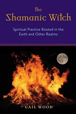 Shamanic Witch : Spiritual Practice Rooted in the Earth and Other Realms