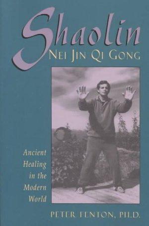 Shaolin Nei Jin Qi Gong : Ancient Healing in the Modern World
