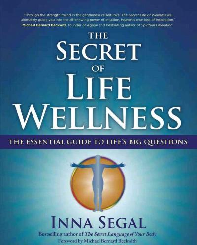 Secret of Life Wellness : The Essential Guide to Life's Big Questions