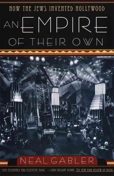 Empire of Their Own : How the Jews Invented Hollywood