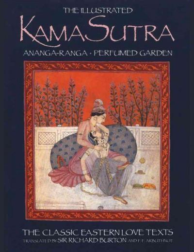 Illustrated Kama Sutra : Ananga-Ranga : Perfumed Garden : Classic Easton Love Texts