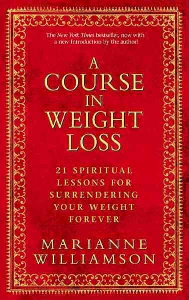 Course in Weight Loss : 21 Spiritual Lessons for Surrendering Your Weight Forever