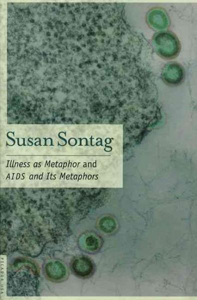 Illness As Metaphor And AIDS And Its Metaphors : And, AIDS And Its Metaphors