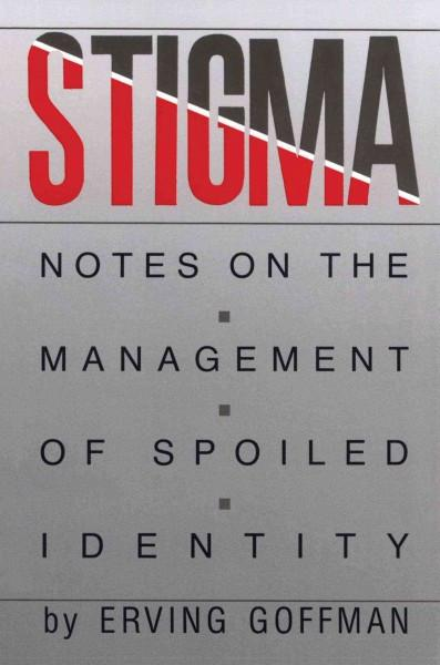 Stigma : Notes on the Management of a Spoiled Identity
