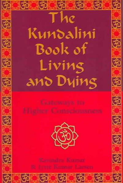 Kundalini Book of Living and Dying : Gateways to Higher Consciousness