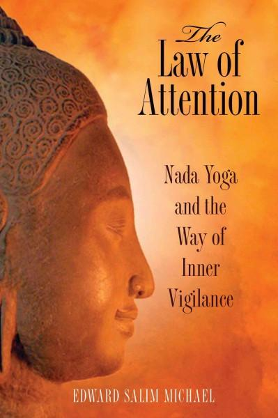 Law of Attention : Nada Yoga and the Way of Inner Vigilance