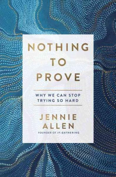 Nothing to Prove : Why We Can Stop Trying So Hard