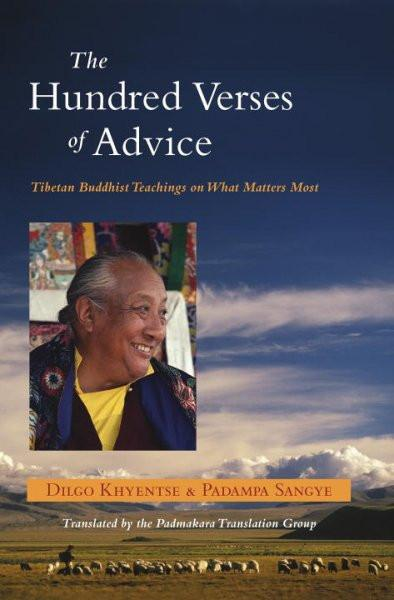 Hundred Verses of Advice : Tibetan Buddhist Teachings on What Matters Most