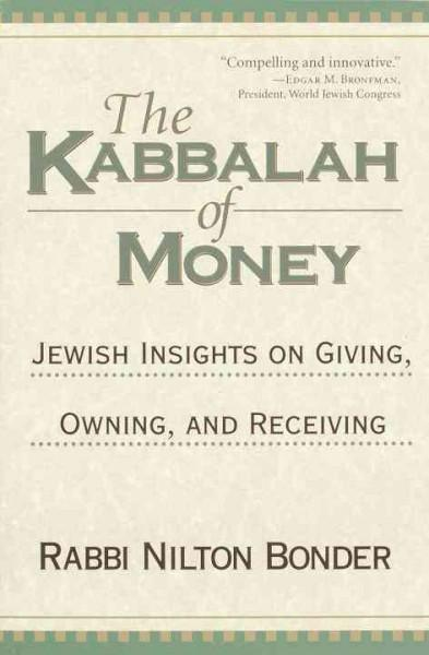 Kabbalah of Money : Jewish Insights on Giving, Owning, and Receiving