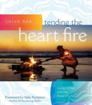 Tending the Heart Fire : Living in Flow With the Pulse of Life