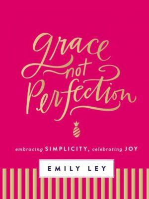 Grace, Not Perfection : Embracing Simplicity, Celebrating Joy