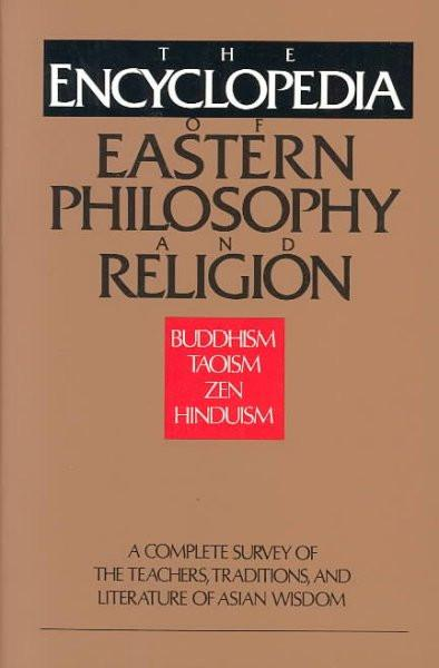 Encyclopedia of Eastern Philosophy and Religion : Buddhism, Hinduism, Taoism, Zen