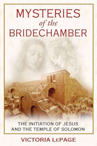 Mysteries of the Bridechamber : The Initiation of Jesus and the Temple of Solomon