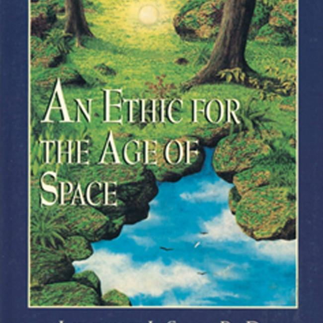 Ethic for the Age of Space