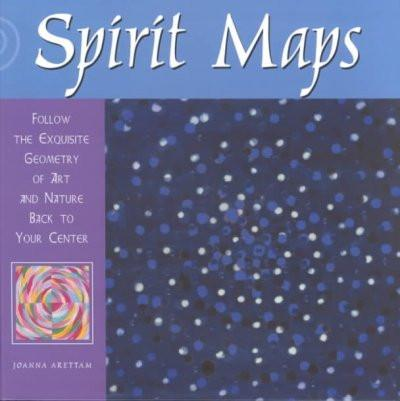 Spirit Maps : Follow the Exquisite Geometry of Art and Nature Back to Your Center