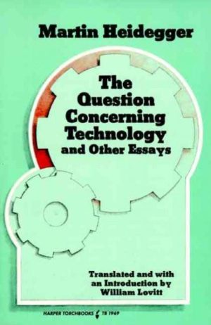 Question Concerning Technology, and Other Essays