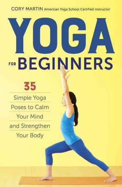 Yoga for Beginners : 35 Simple Yoga Poses to Calm Your Mind and Strengthen Your Body
