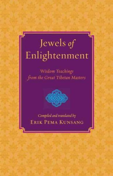 Jewels of Enlightenment : Wisdom Teachings from the Great Tibetan Masters