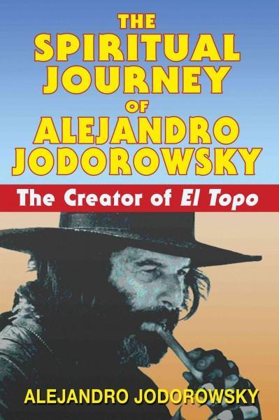 Spiritual Journey of Alejandro Jodorowsky : The Creator of El Topo