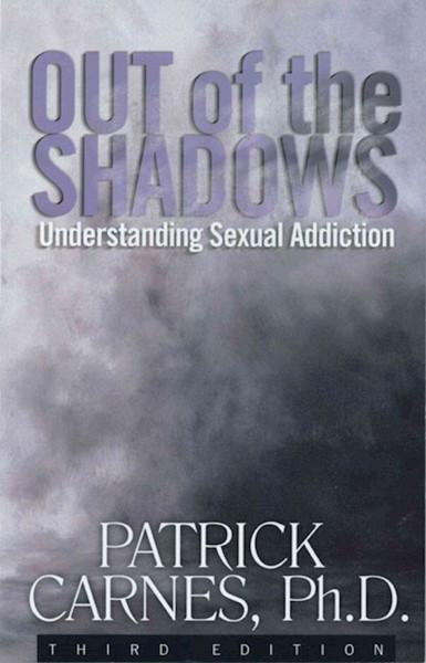 Out of the Shadows : Understanding Sexual Addiction