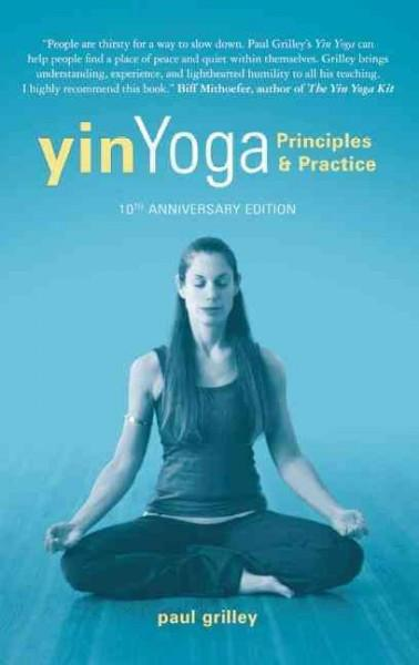 Yin Yoga : Principles & Practice