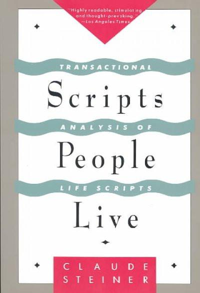 Scripts People Live : Transactional Analysis of Life Scripts