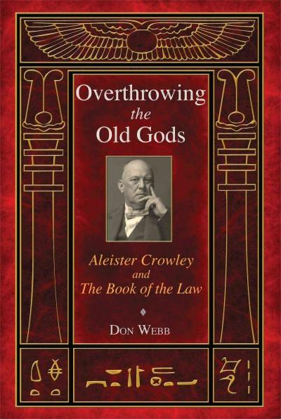Overthrowing the Old Gods : Aleister Crowley and the Book of the Law