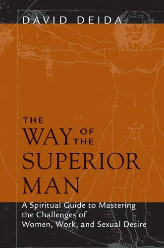 Way Of The Superior Man : A Spiritual Guide to Mastering the Challenges of Woman, Work, and Sexual Desire