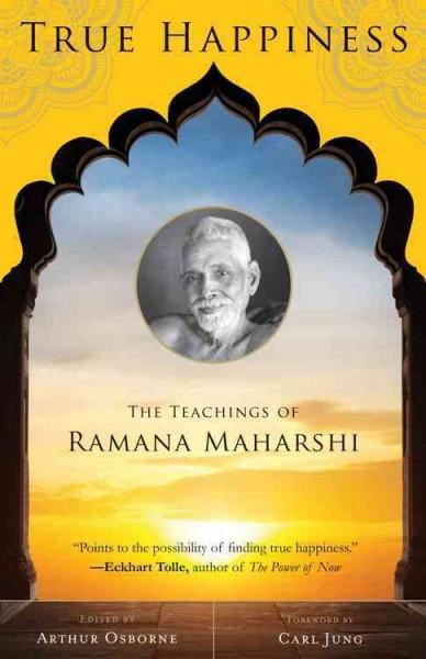 True Happiness : The Teachings of Ramana Maharshi