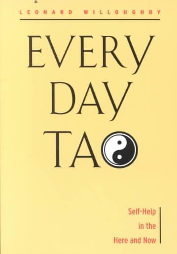 Every Day Tao : Self-Help in the Here and Now