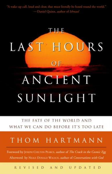 Last Hours of Ancient Sunlight : The Fate of the World and What We Can Do Before It's Too Late