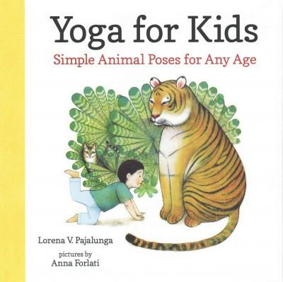 Yoga for Kids : Simple Animal Poses for Any Age
