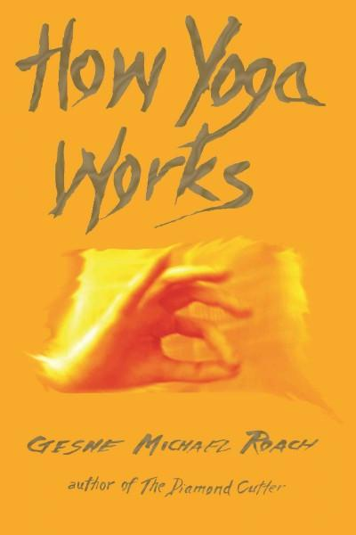 How Yoga Works : Healing Yourself and Others With The Yoga Sutra