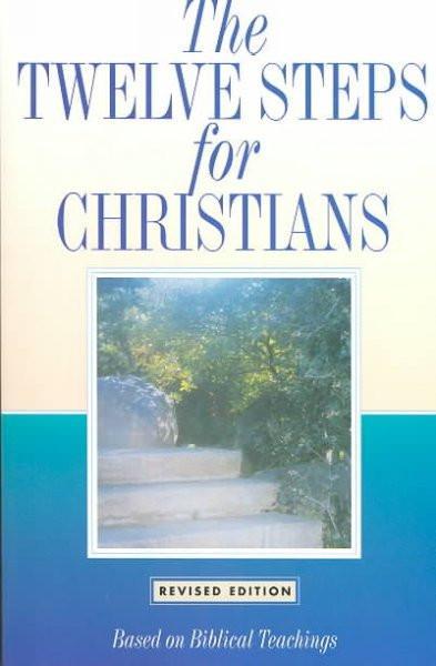 Twelve Steps for Christians : Based on Biblical Teachings