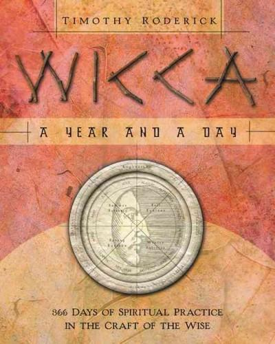 Wicca : A Year & A Day 366 Days Of Spiritual Practice In The Craft Of The Wise