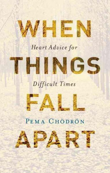 When Things Fall Apart : Heart Advice for Difficult Times - 20th Anniversary Gift Edition