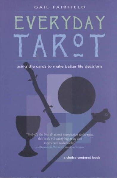 Everyday Tarot : Using the Cards to Make Better Life Decisions