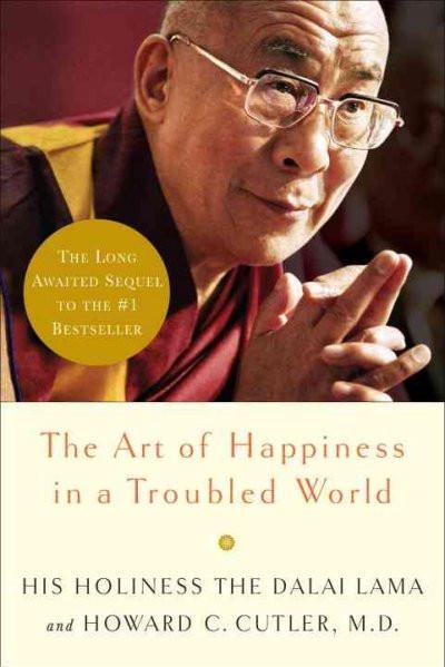The Art of Happiness in a Troubled World by His Holiness The Dalai Lama and Howard C. Cutler, MD