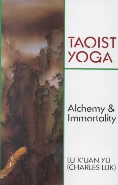 Taoist Yoga : Alchemy & Immortality