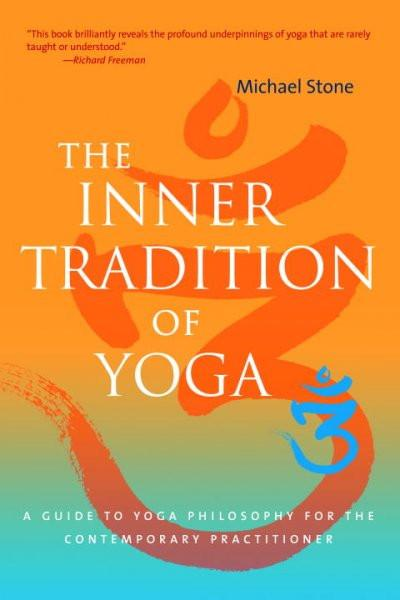 Inner Tradition of Yoga : A Guide to Yoga Philosophy for the Contemporary Practitioner