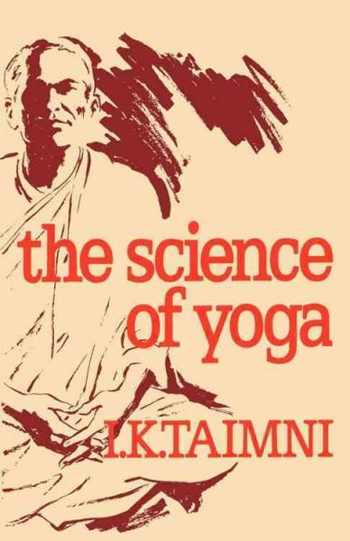 Science of Yoga : A Commentary on the Yoga Sutras of Patanjali in the Light of Modern Thought