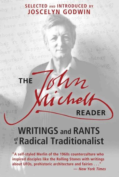 John Michell Reader : Writings and Rants of a Radical Traditionalist