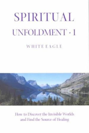 Spiritual Unfoldment 1 : How to Discover the Invisible Worlds and Find the Source of Healing